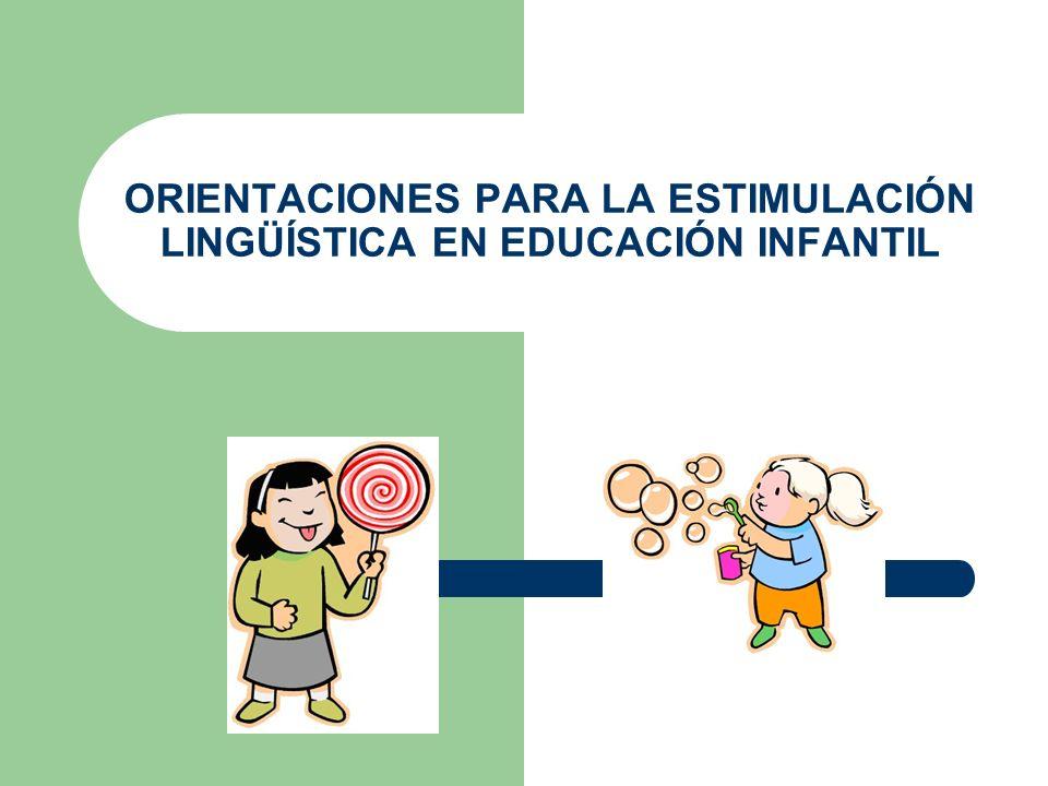 ORIENTACIONES PARA LA ESTIMULACIÓN LINGÜÍSTICA EN EDUCACIÓN INFANTIL