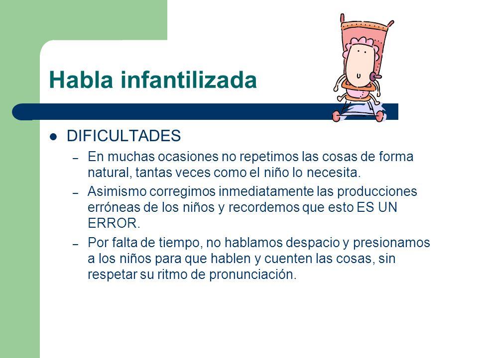 Habla infantilizada DIFICULTADES