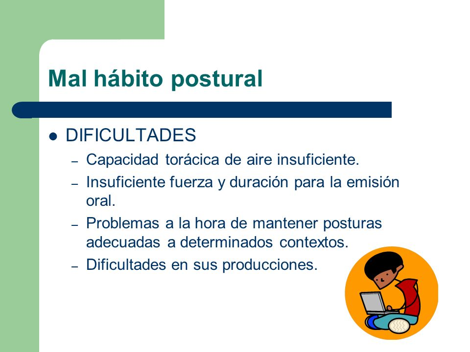 Mal hábito postural DIFICULTADES