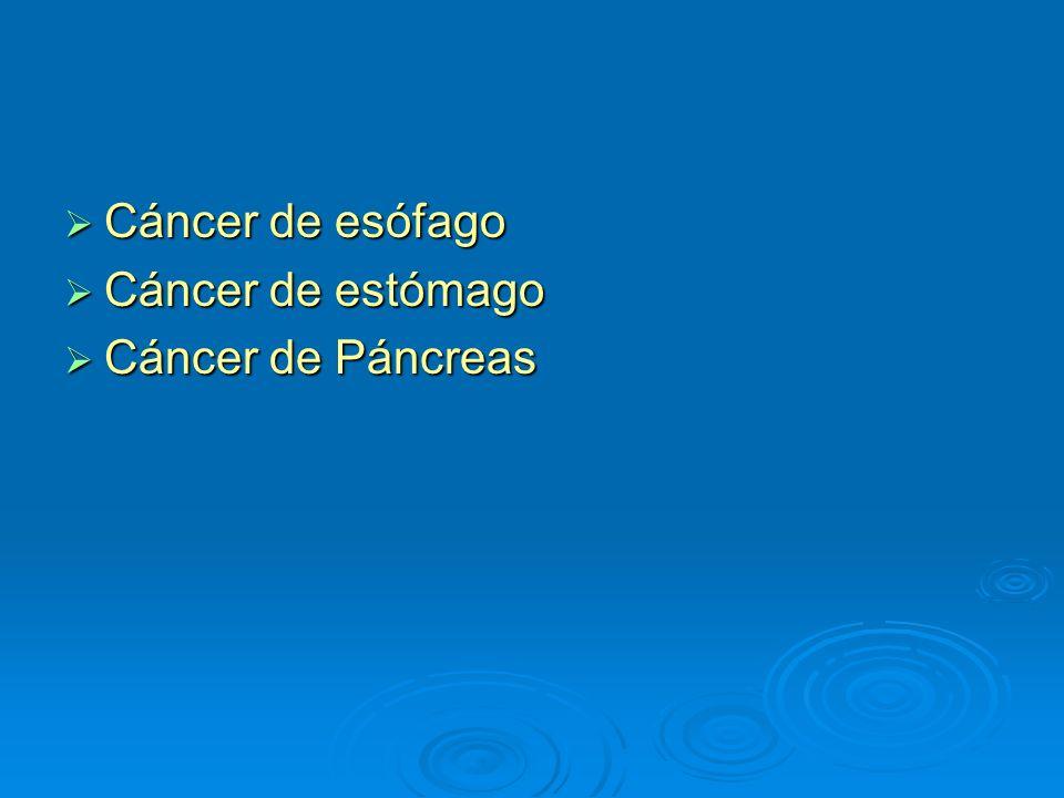 Cáncer de esófago Cáncer de estómago Cáncer de Páncreas