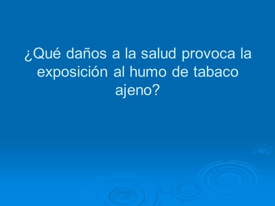 ¿Qué daños a la salud provoca la exposición al humo de tabaco ajeno