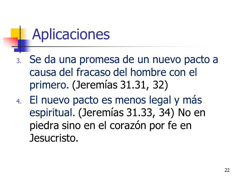 Aplicaciones Se da una promesa de un nuevo pacto a causa del fracaso del hombre con el primero. (Jeremías 31.31, 32)