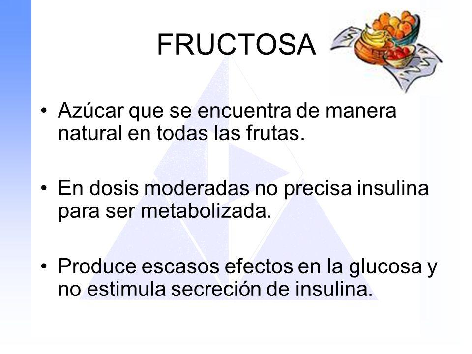FRUCTOSA Azúcar que se encuentra de manera natural en todas las frutas. En dosis moderadas no precisa insulina para ser metabolizada.