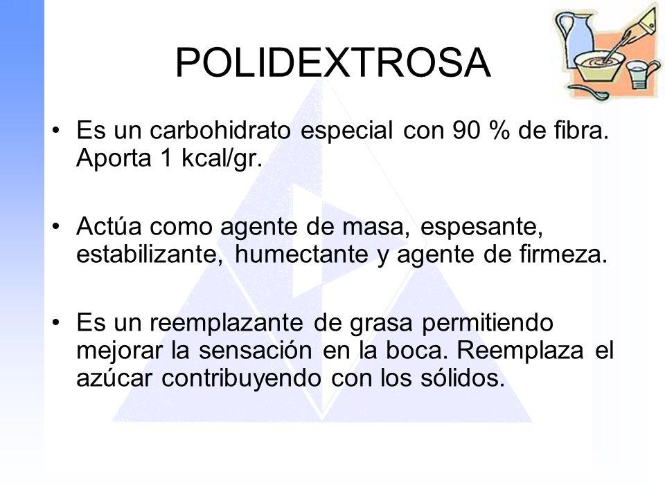 POLIDEXTROSA Es un carbohidrato especial con 90 % de fibra. Aporta 1 kcal/gr.