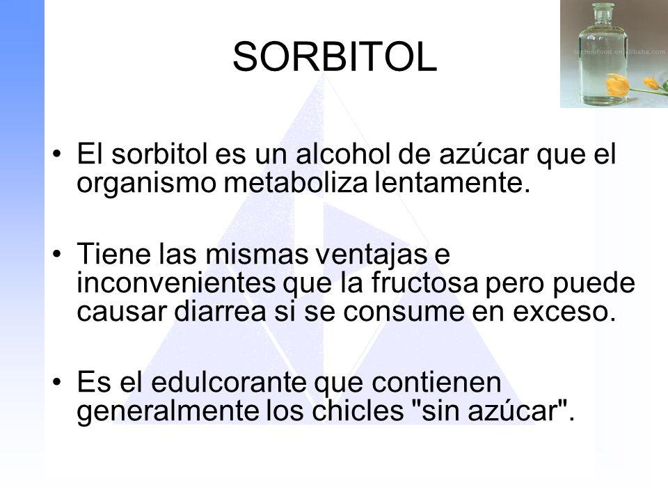 SORBITOL El sorbitol es un alcohol de azúcar que el organismo metaboliza lentamente.