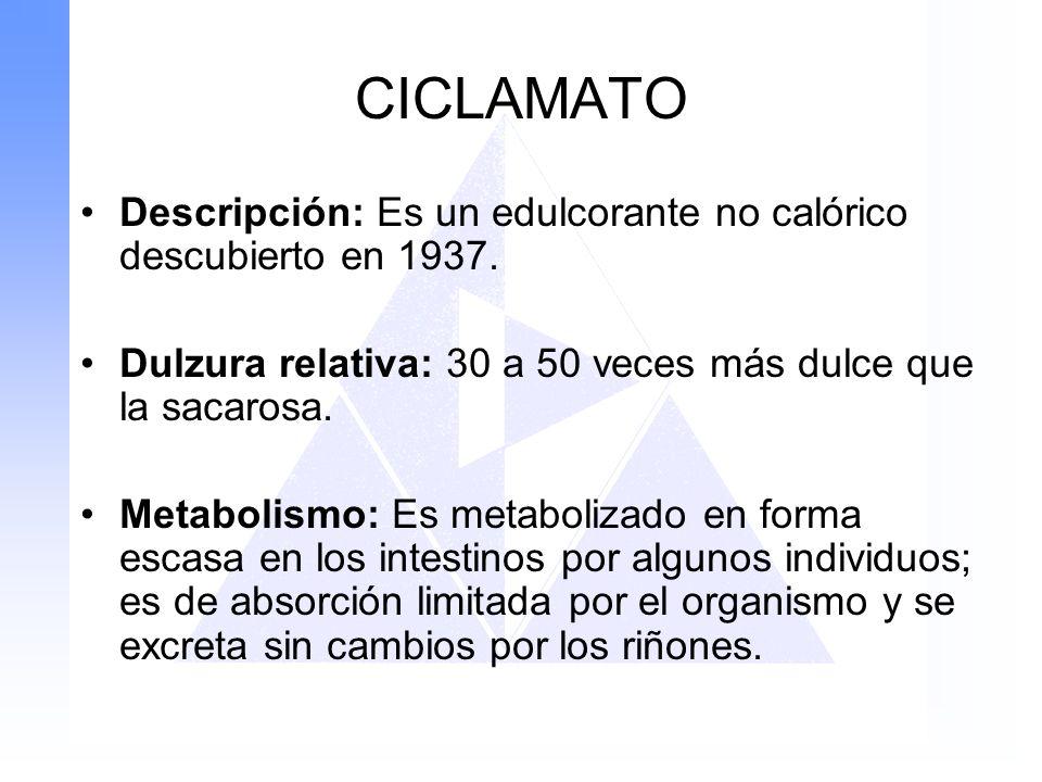 CICLAMATO Descripción: Es un edulcorante no calórico descubierto en 1937. Dulzura relativa: 30 a 50 veces más dulce que la sacarosa.