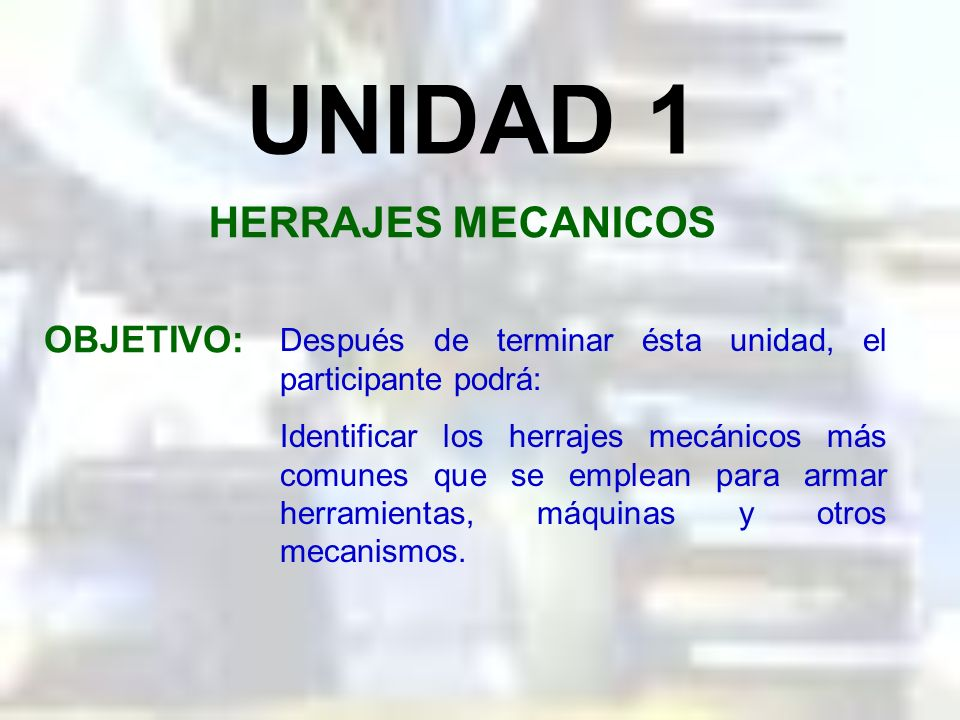 UNIDAD 1 HERRAJES MECANICOS OBJETIVO: