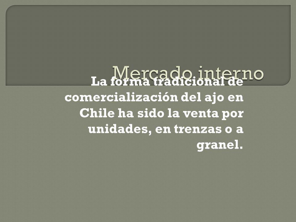 Mercado interno La forma tradicional de comercialización del ajo en Chile ha sido la venta por unidades, en trenzas o a granel.