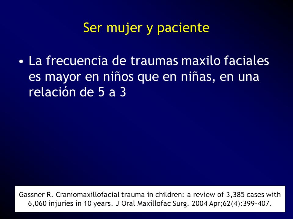 Ser mujer y paciente La frecuencia de traumas maxilo faciales es mayor en niños que en niñas, en una relación de 5 a 3.
