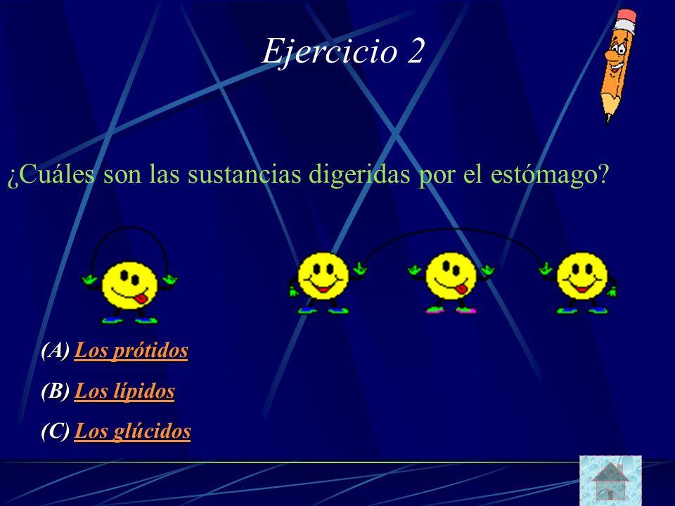 Ejercicio 2 ¿Cuáles son las sustancias digeridas por el estómago