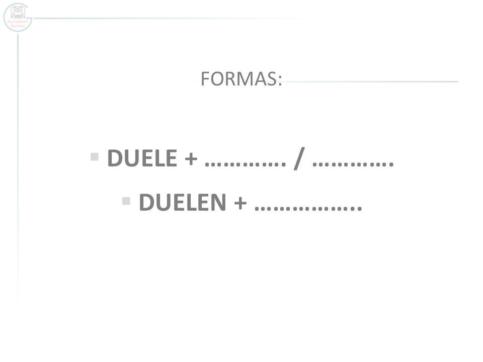 DUELE + …………. / …………. DUELEN + ……………..