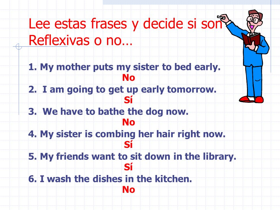 Lee estas frases y decide si son Reflexivas o no…