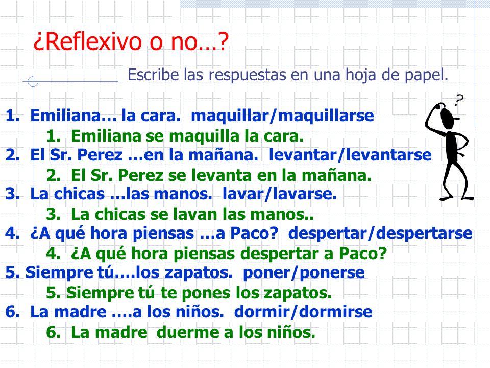 ¿Reflexivo o no… Escribe las respuestas en una hoja de papel.