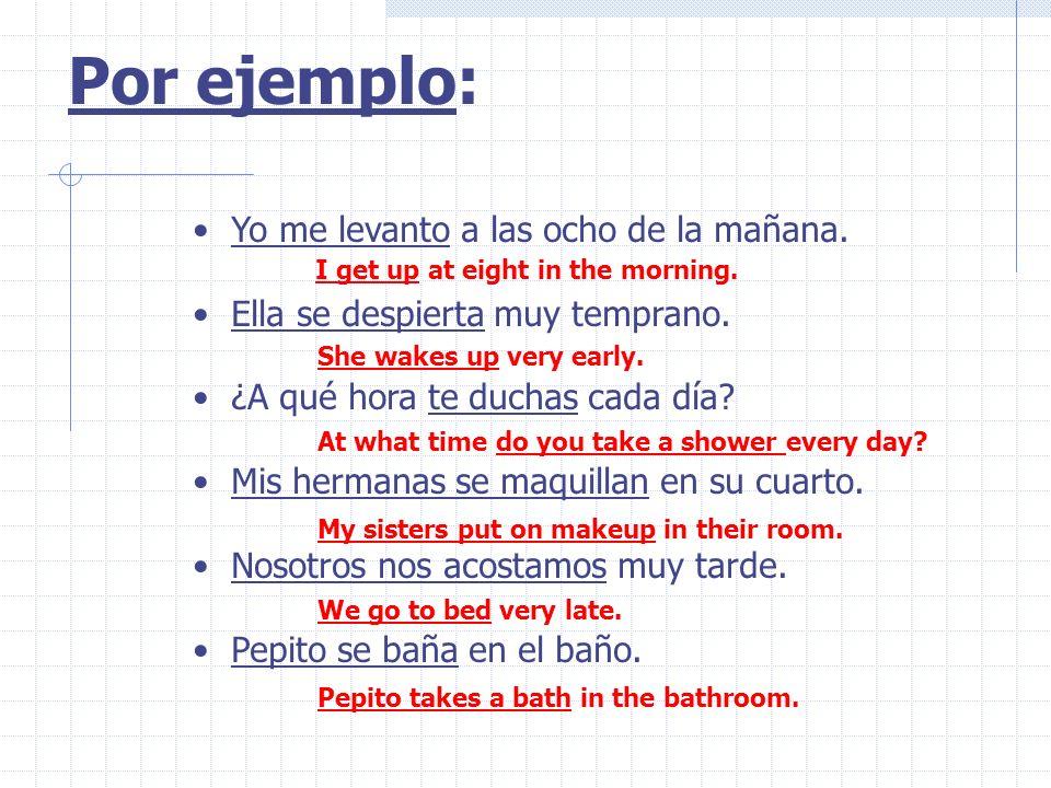 Por ejemplo: Yo me levanto a las ocho de la mañana.