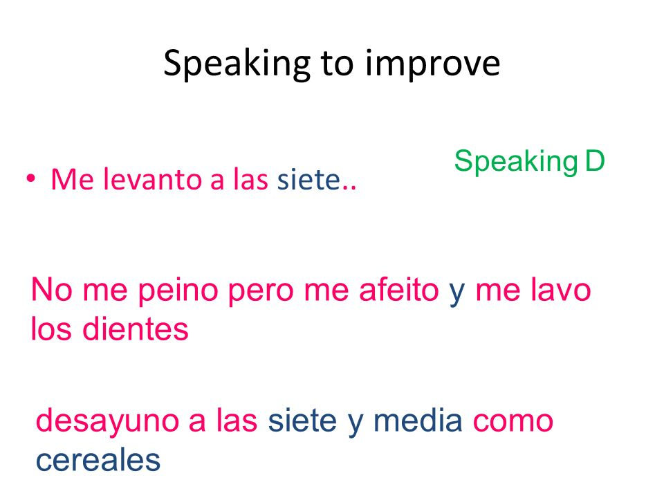 Speaking to improve Me levanto a las siete..
