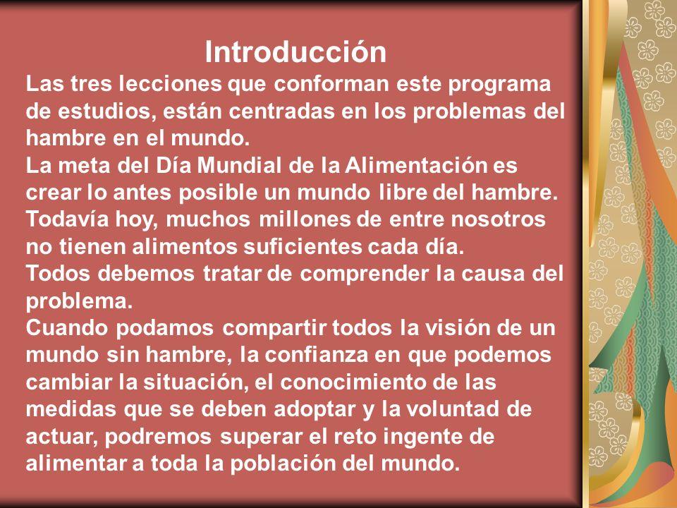 Introducción Las tres lecciones que conforman este programa de estudios, están centradas en los problemas del hambre en el mundo.