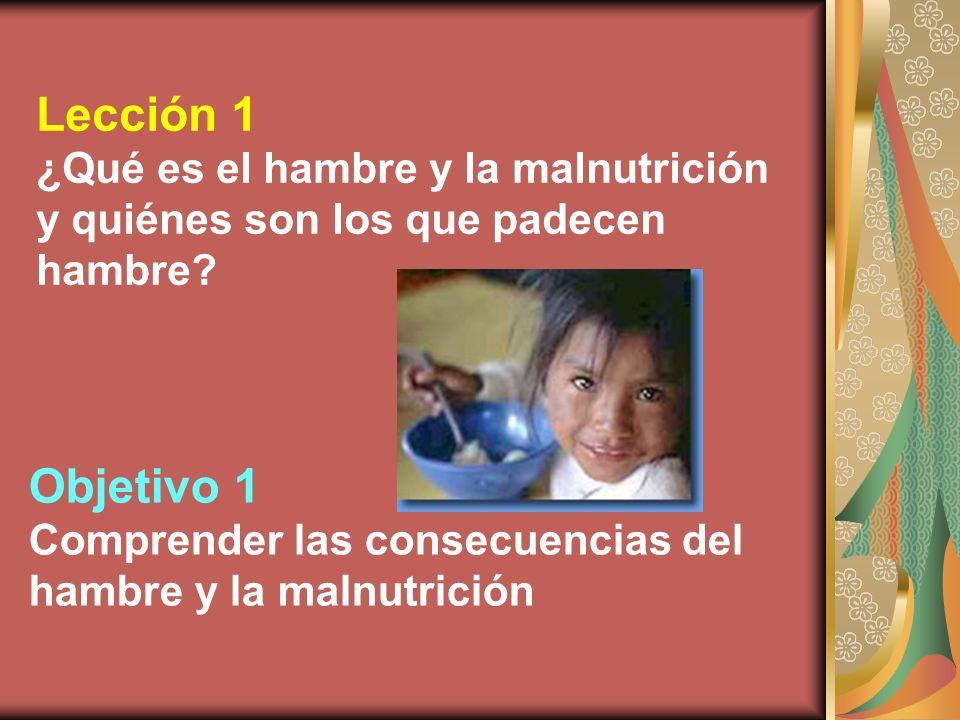 Lección 1 ¿Qué es el hambre y la malnutrición y quiénes son los que padecen hambre Objetivo 1.