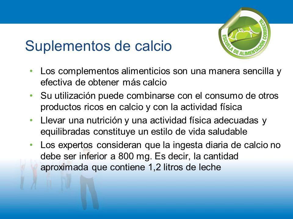 Suplementos de calcio Los complementos alimenticios son una manera sencilla y efectiva de obtener más calcio.