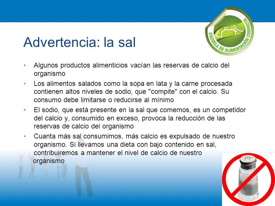 Advertencia: la sal Algunos productos alimenticios vacían las reservas de calcio del organismo.