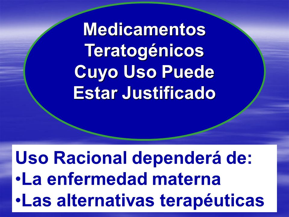 Medicamentos Teratogénicos. Cuyo Uso Puede. Estar Justificado. Uso Racional dependerá de: La enfermedad materna.