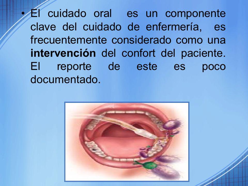 El cuidado oral es un componente clave del cuidado de enfermería, es frecuentemente considerado como una intervención del confort del paciente.