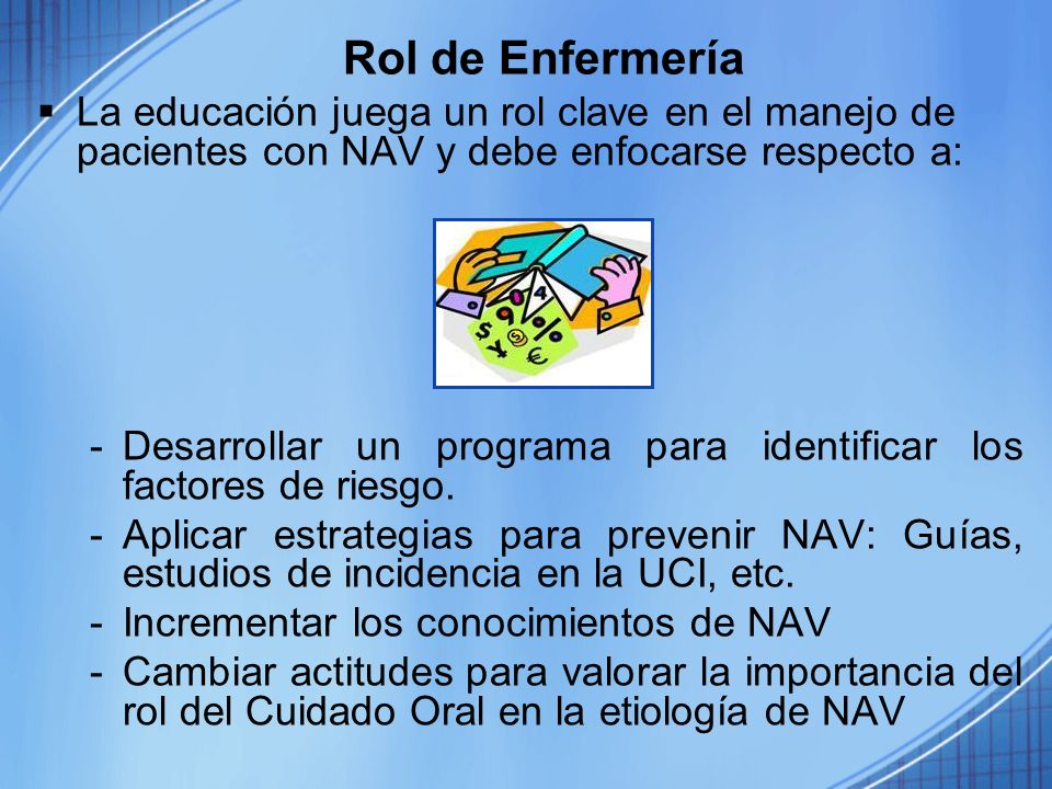 Rol de Enfermería La educación juega un rol clave en el manejo de pacientes con NAV y debe enfocarse respecto a: