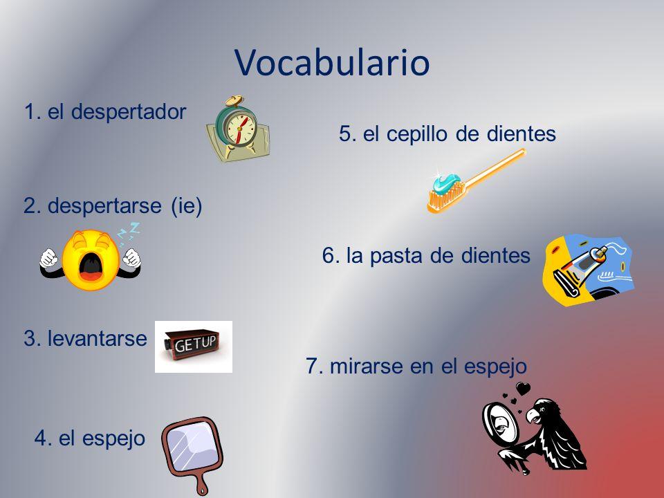 Vocabulario 1. el despertador 5. el cepillo de dientes