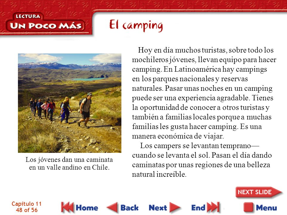 Hoy en día muchos turistas, sobre todo los mochileros jóvenes, llevan equipo para hacer camping. En Latinoamérica hay campings