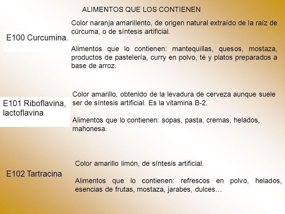 E100 Curcumina. E101 Riboflavina, lactoflavina E102 Tartracina