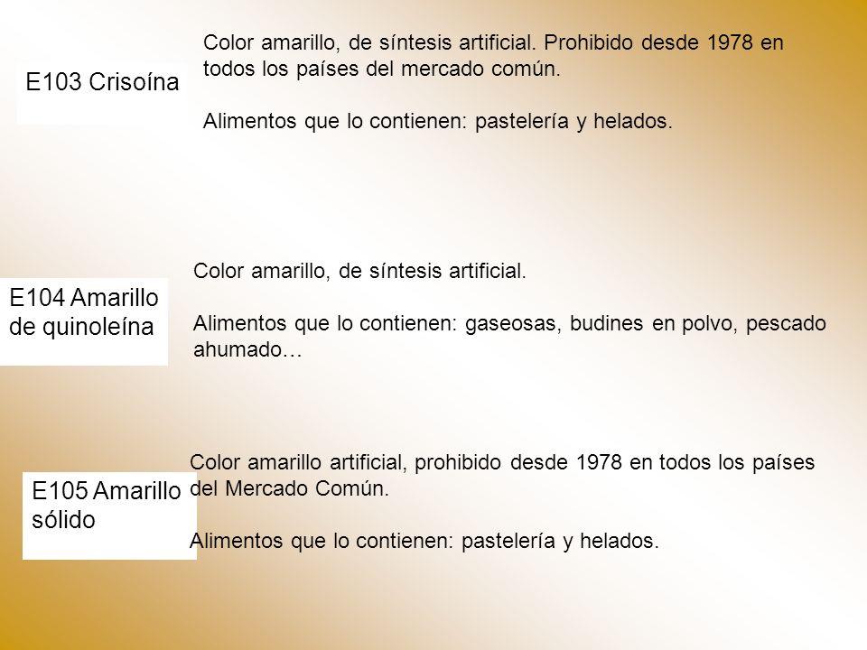 E103 Crisoína E104 Amarillo de quinoleína E105 Amarillo sólido