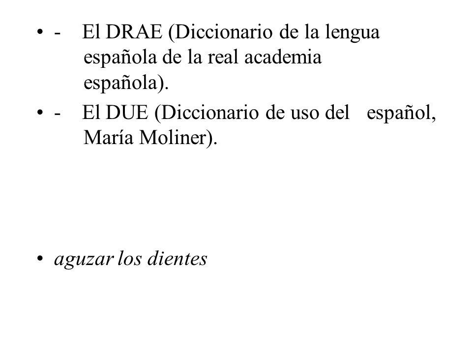- El DRAE (Diccionario de la lengua. española de la real academia