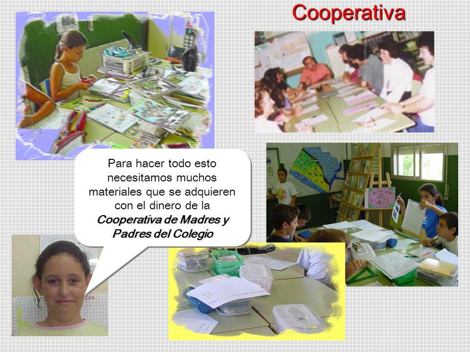 CooperativaPara hacer todo esto necesitamos muchos materiales que se adquieren con el dinero de la Cooperativa de Madres y Padres del Colegio.