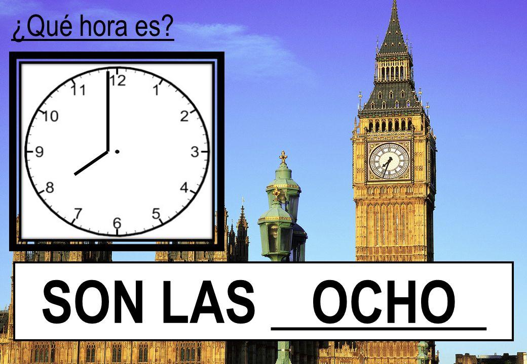 ¿Qué hora es SON LAS ________ OCHO