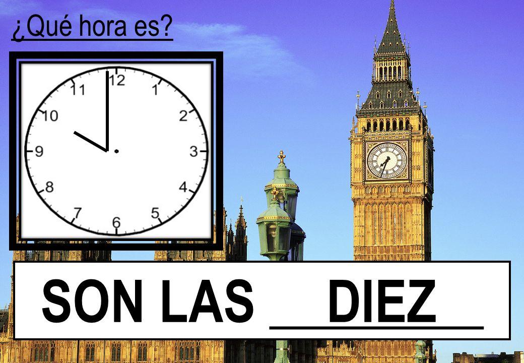 ¿Qué hora es SON LAS ________ DIEZ