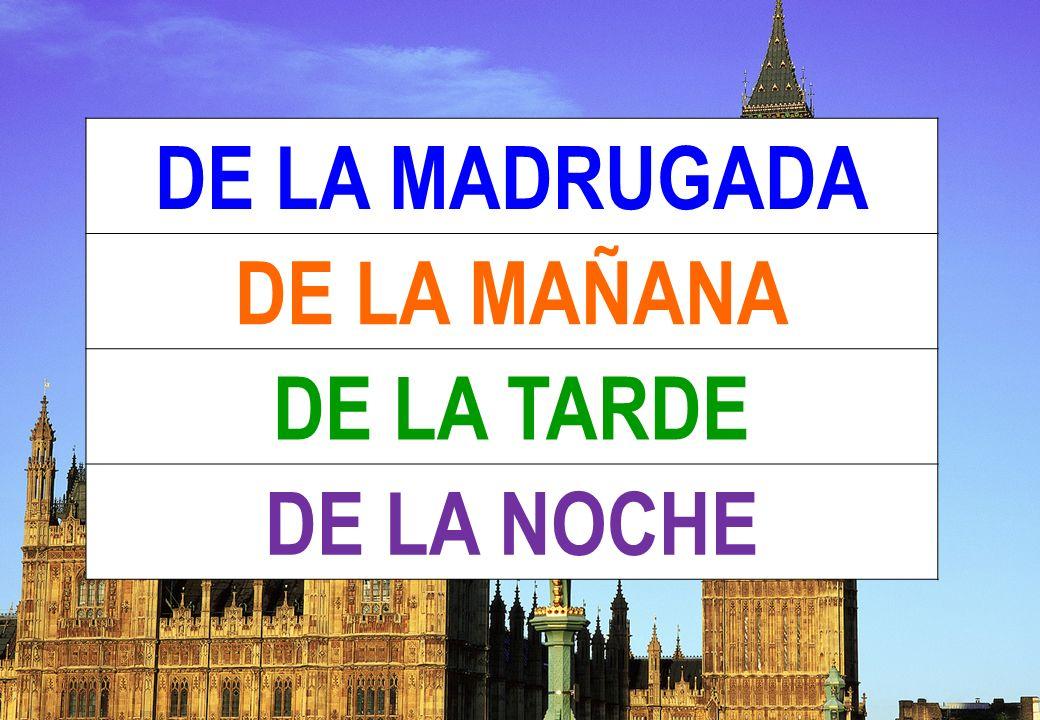 DE LA MADRUGADA DE LA MAÑANA DE LA TARDE DE LA NOCHE