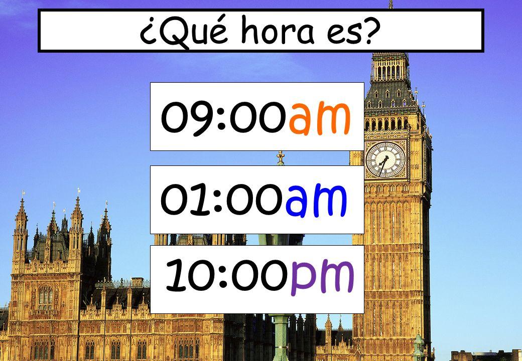¿Qué hora es 09:00am 01:00am 10:00pm