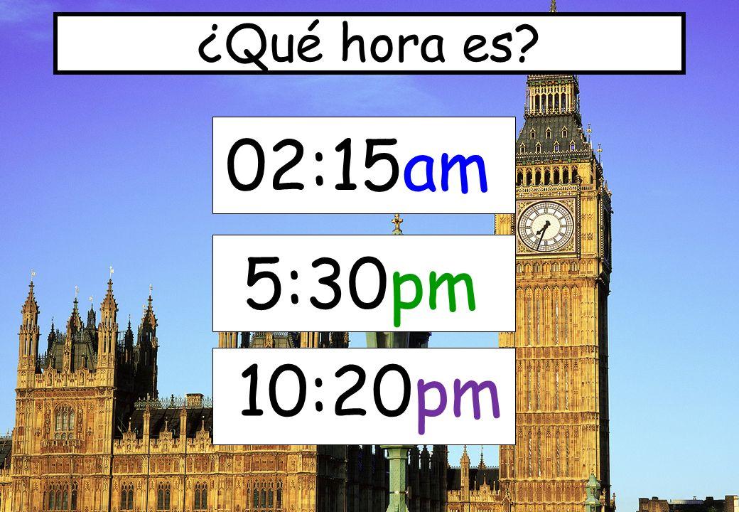 ¿Qué hora es 02:15am 5:30pm 10:20pm