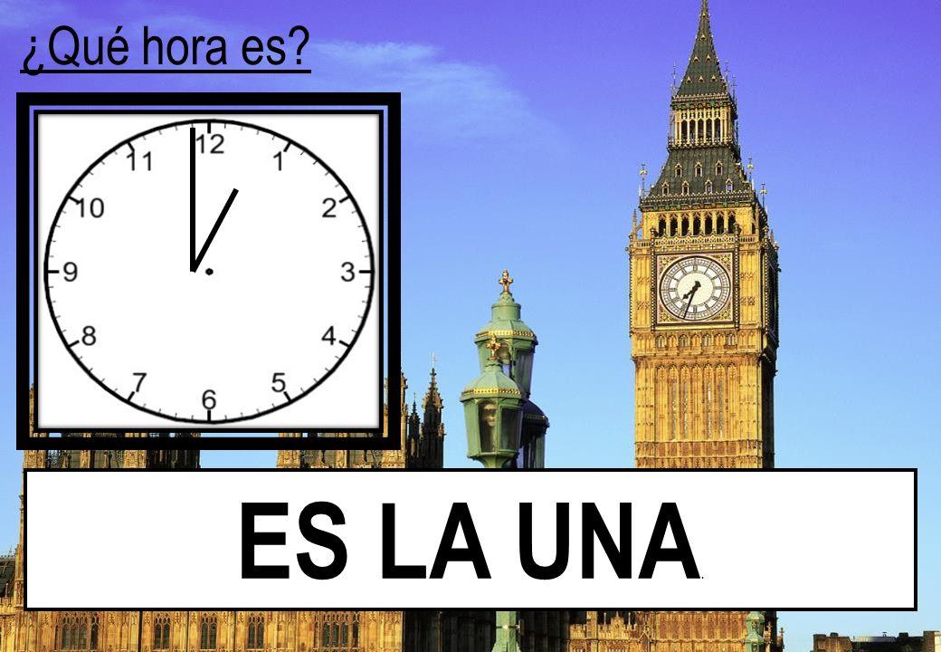 ¿Qué hora es ES LA UNA.