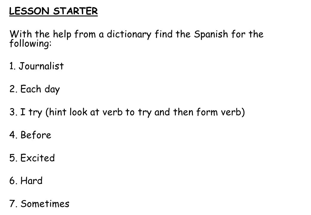 LESSON STARTERWith the help from a dictionary find the Spanish for the following: Journalist Periodista.