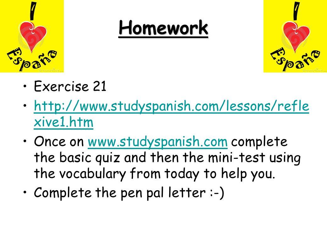 HomeworkExercise 21. http://www.studyspanish.com/lessons/reflexive1.htm.