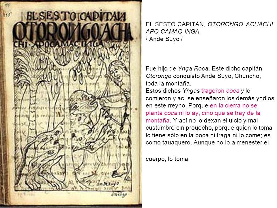 EL SESTO CAPITÁN, OTORONGO ACHACHI APO CAMAC INGA / Ande Suyo / Fue hijo de Ynga Roca.