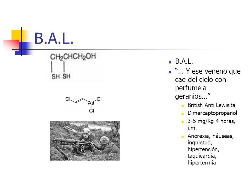B.A.L. B.A.L. … Y ese veneno que cae del cielo con perfume a geranios… British Anti Lewisita. Dimercaptopropanol.