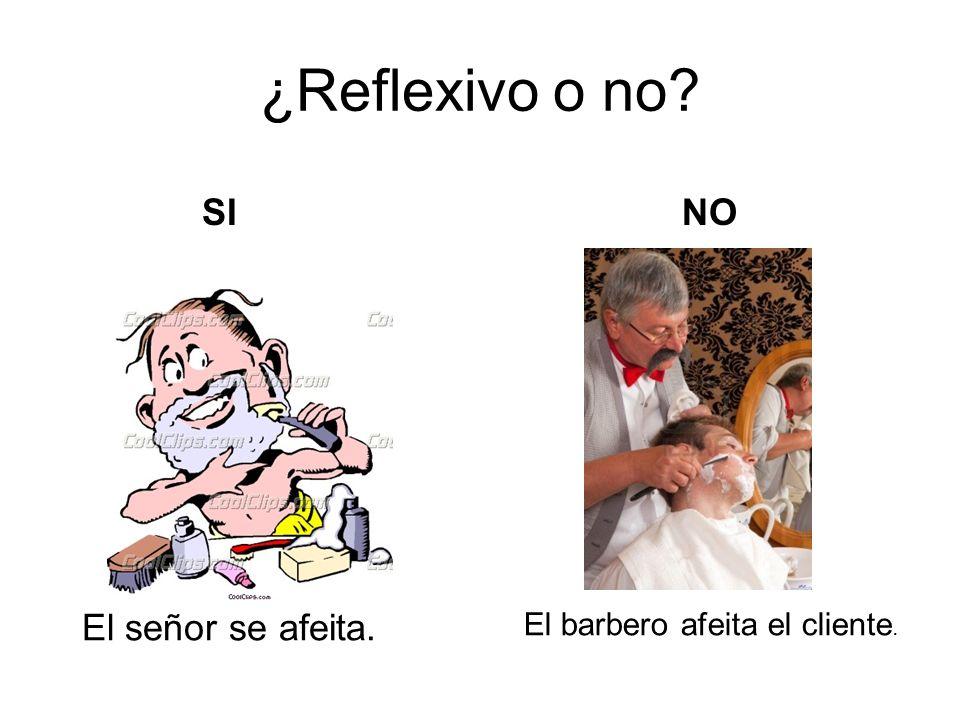 ¿Reflexivo o no SI NO El señor se afeita.