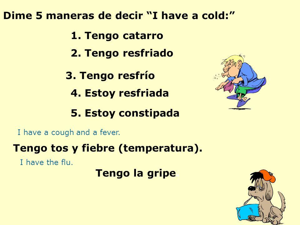 Dime 5 maneras de decir I have a cold: