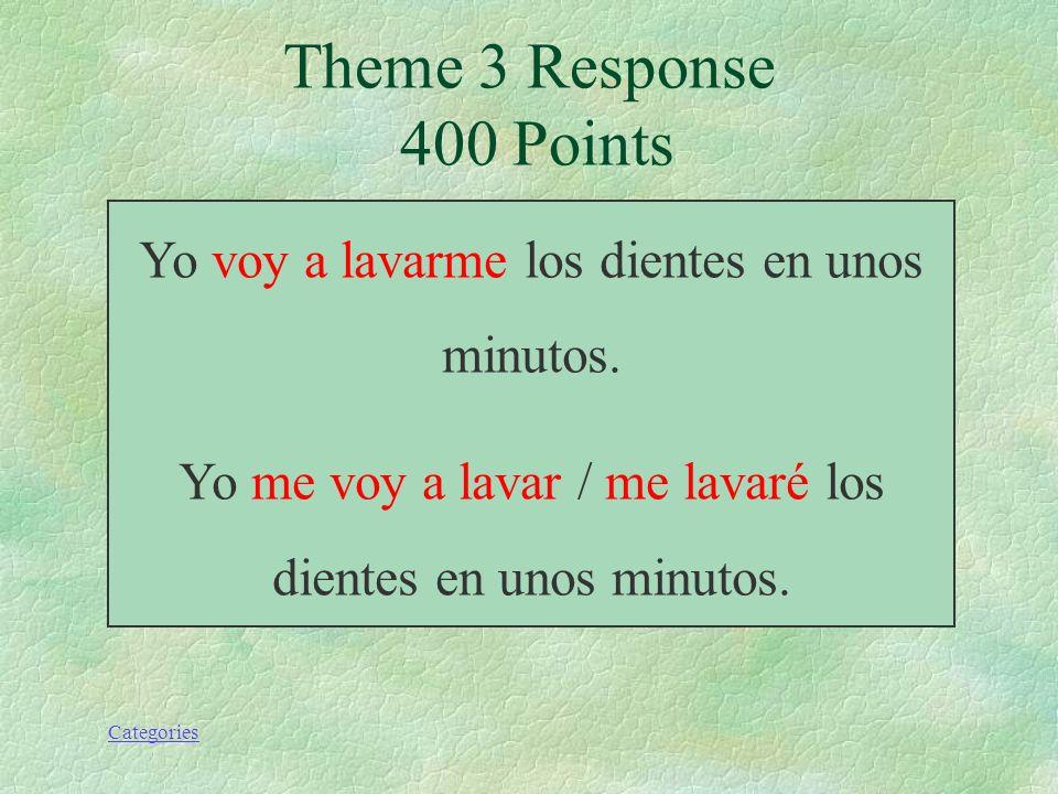 Theme 3 Response 400 Points Yo voy a lavarme los dientes en unos minutos.