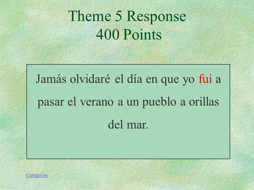 Theme 5 Response 400 Points Jamás olvidaré el día en que yo fui a pasar el verano a un pueblo a orillas del mar.