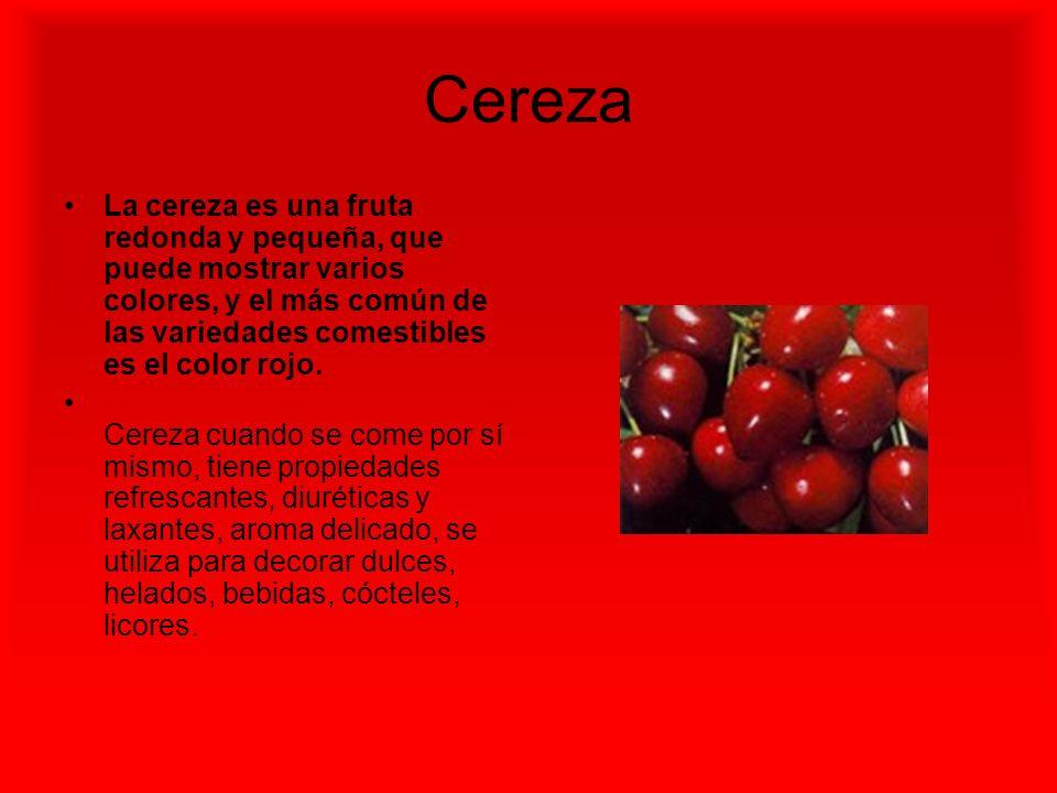 Cereza La cereza es una fruta redonda y pequeña, que puede mostrar varios colores, y el más común de las variedades comestibles es el color rojo.