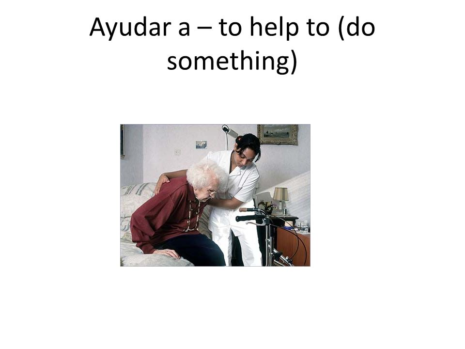 Ayudar a – to help to (do something)