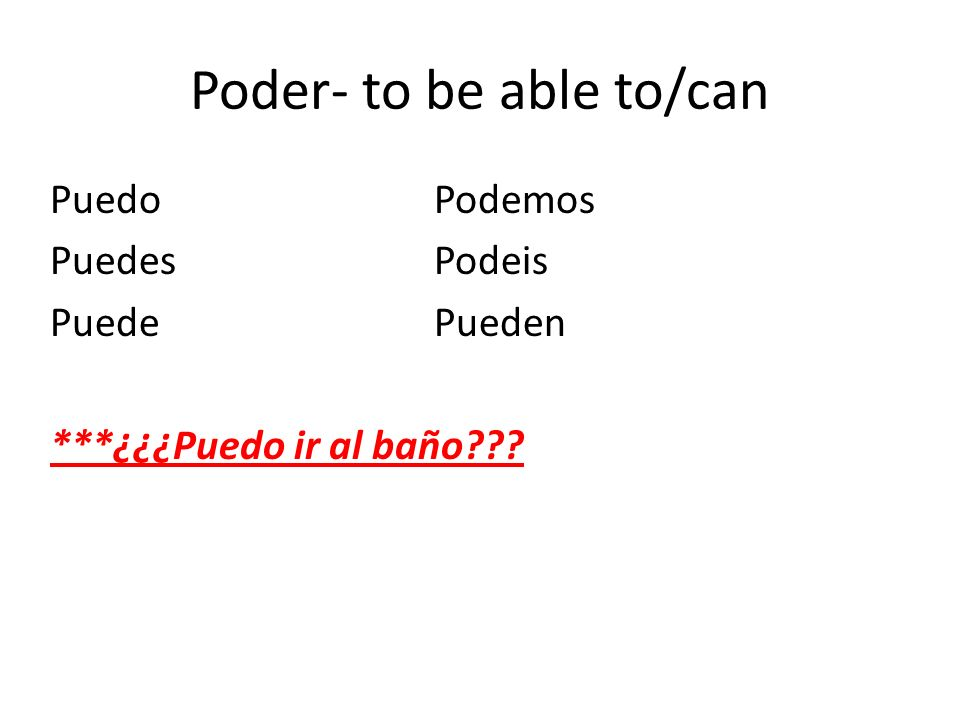 Poder- to be able to/can