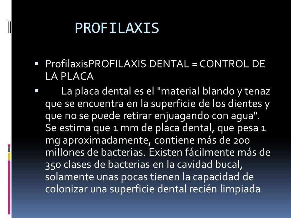 PROFILAXIS ProfilaxisPROFILAXIS DENTAL = CONTROL DE LA PLACA